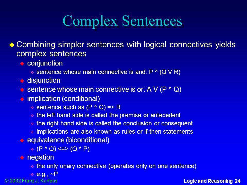 Complex SentencesCombining simpler sentences with logical connectives yields complex sentences. conjunction.