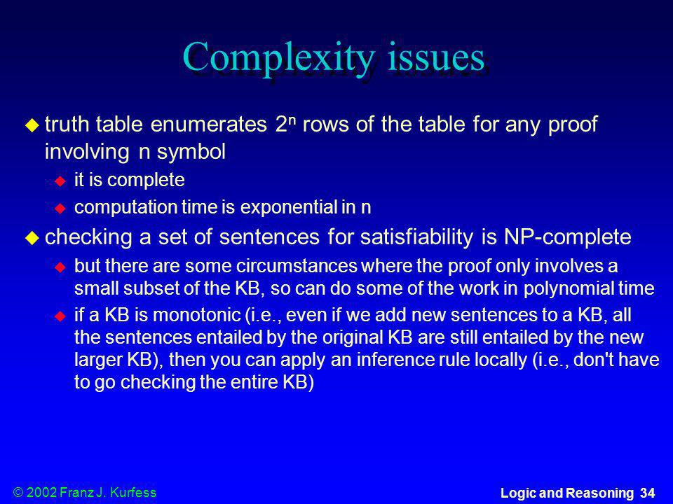 Complexity issues truth table enumerates 2n rows of the table for any proof involving n symbol. it is complete.