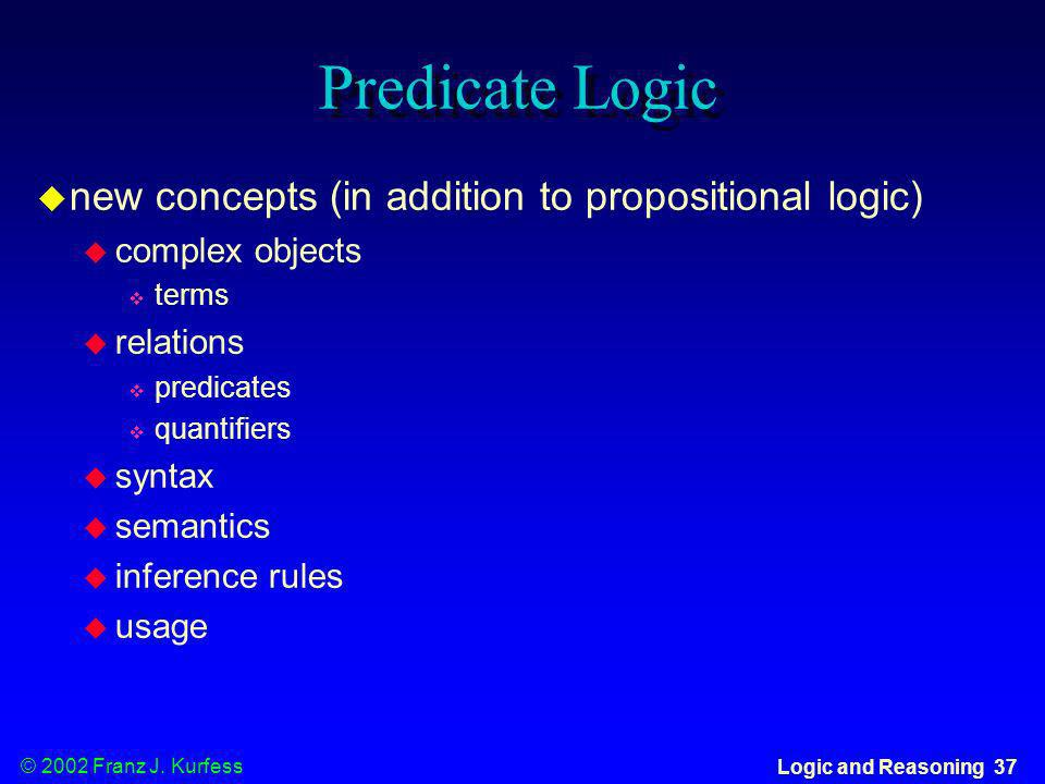 Predicate Logic new concepts (in addition to propositional logic)
