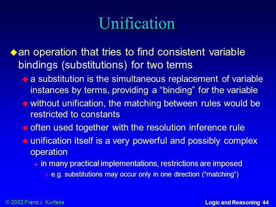 Unification an operation that tries to find consistent variable bindings (substitutions) for two terms.