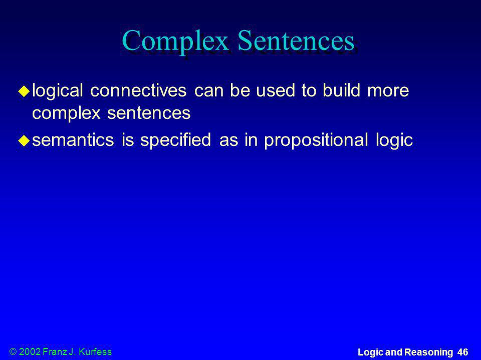 Complex Sentences logical connectives can be used to build more complex sentences.