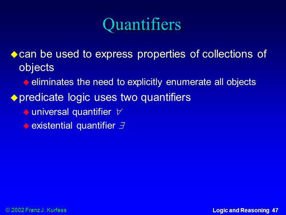 Quantifierscan be used to express properties of collections of objects. eliminates the need to explicitly enumerate all objects.