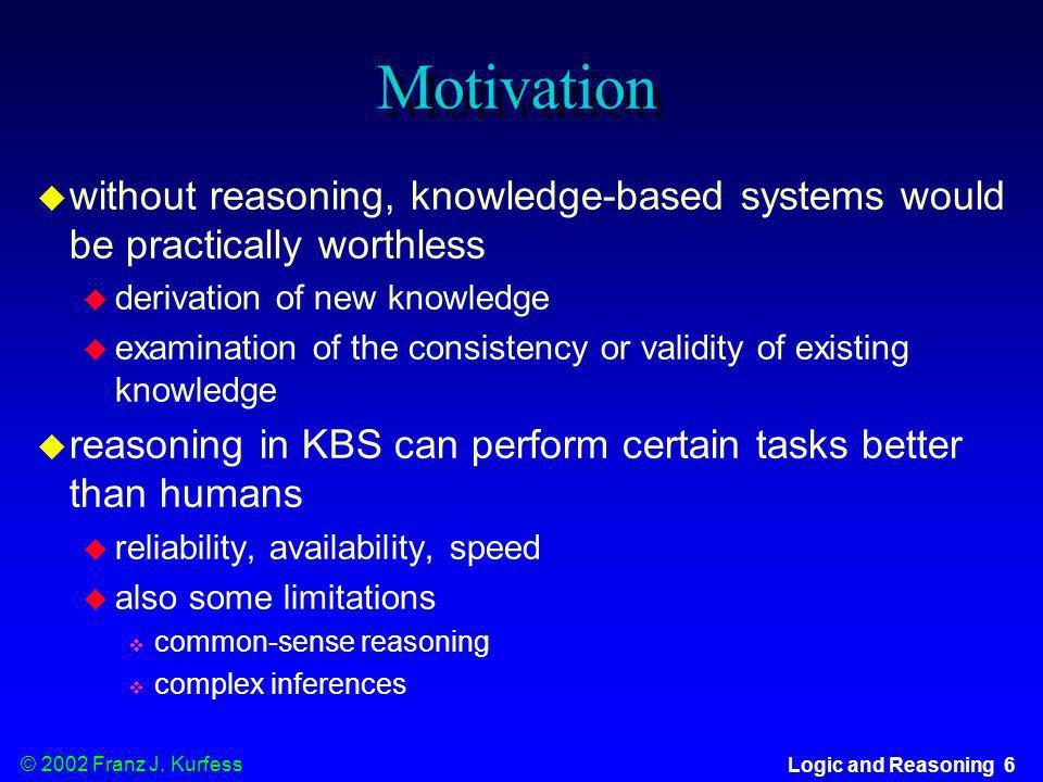 Motivationwithout reasoning, knowledge-based systems would be practically worthless. derivation of new knowledge.