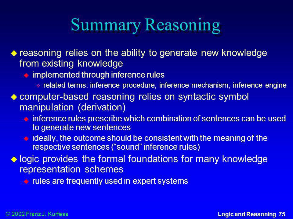 Summary Reasoning reasoning relies on the ability to generate new knowledge from existing knowledge.