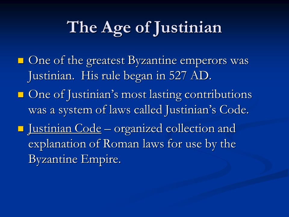 The Age of Justinian One of the greatest Byzantine emperors was Justinian. His rule began in 527 AD.