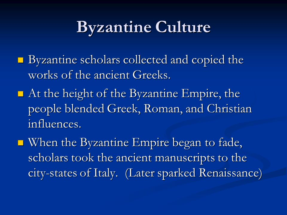 Byzantine Culture Byzantine scholars collected and copied the works of the ancient Greeks.
