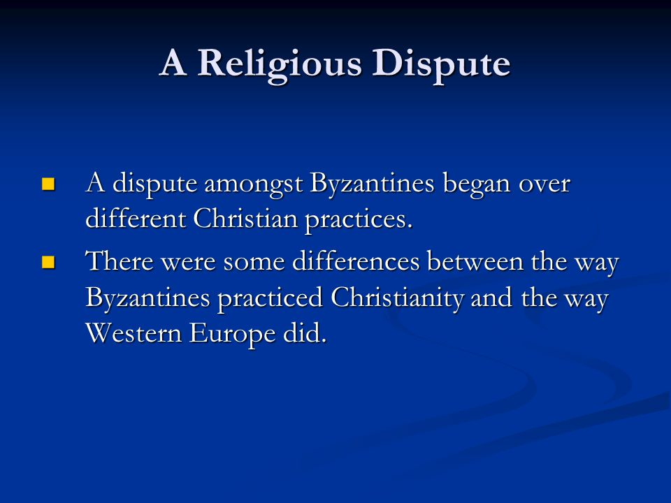 A Religious Dispute A dispute amongst Byzantines began over different Christian practices.
