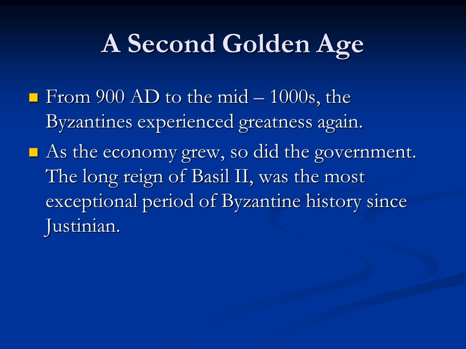 A Second Golden Age From 900 AD to the mid – 1000s, the Byzantines experienced greatness again.
