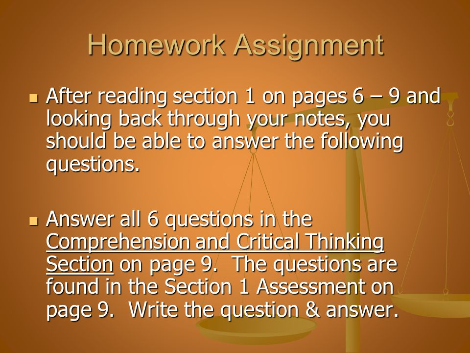 Homework Assignment After reading section 1 on pages 6 – 9 and looking back through your notes, you should be able to answer the following questions.