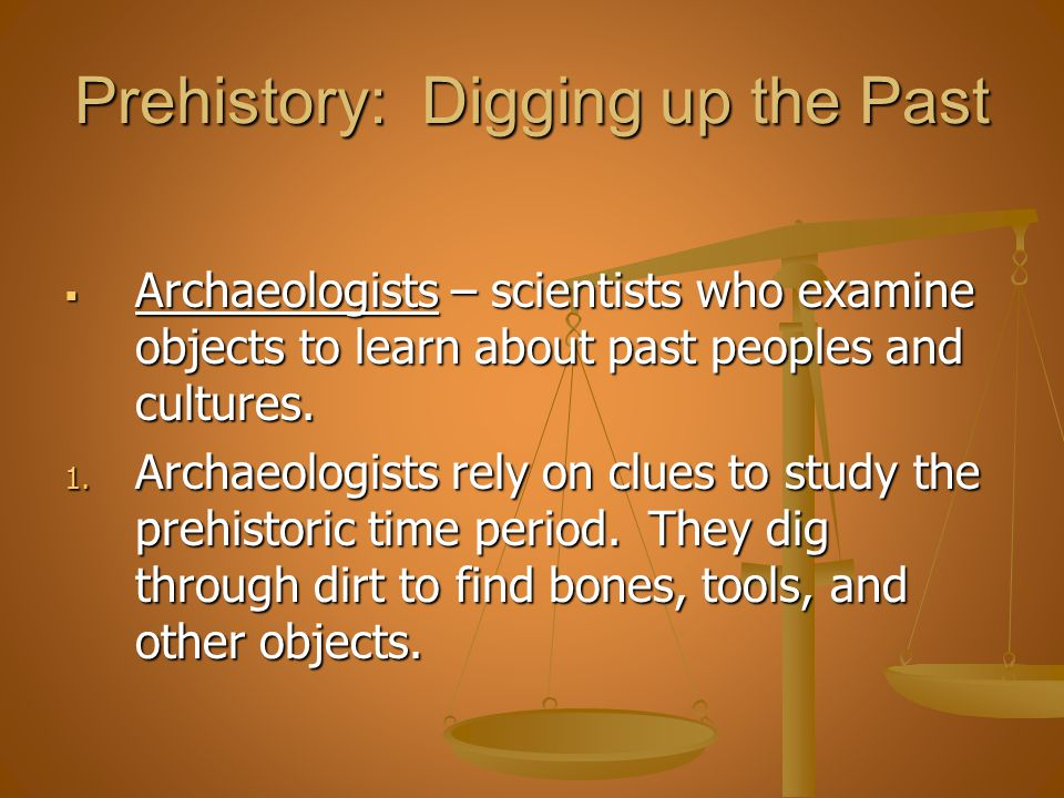 Prehistory: Digging up the Past