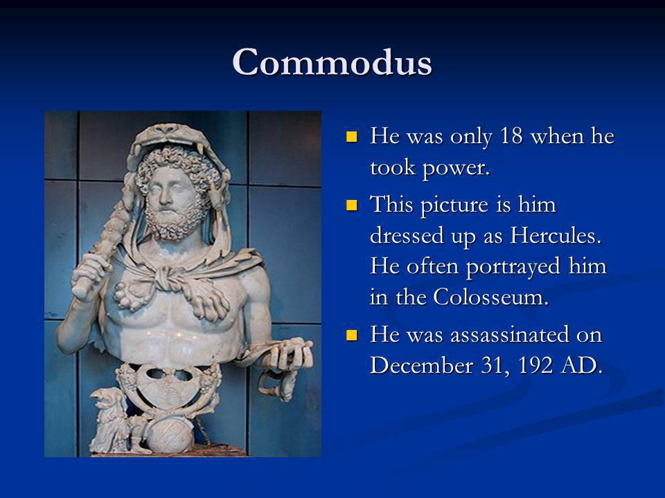 Commodus He was only 18 when he took power.