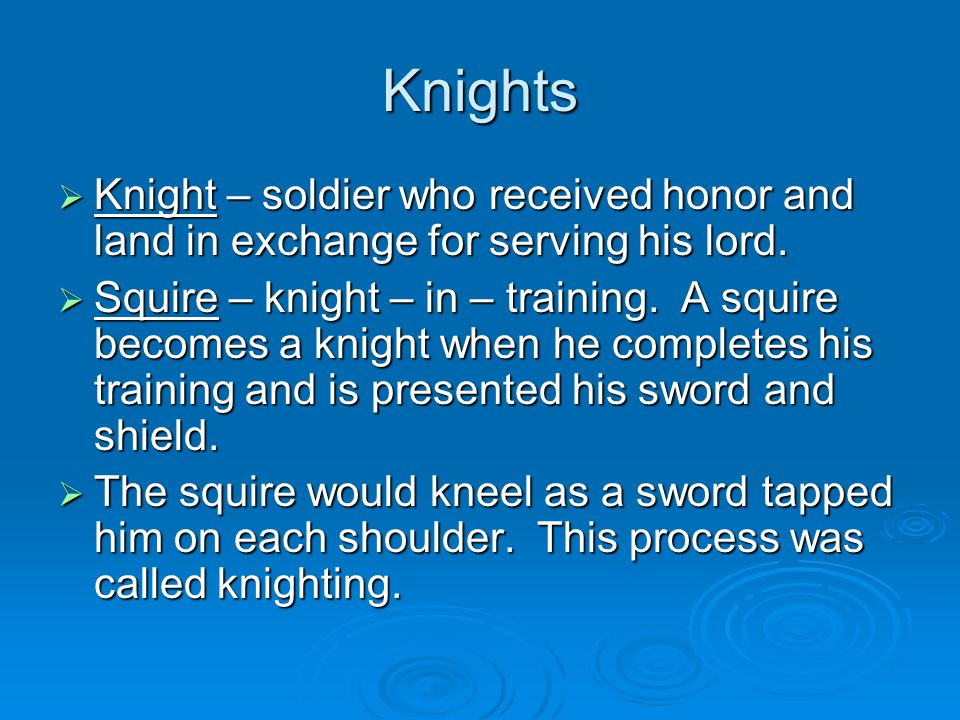Knights Knight – soldier who received honor and land in exchange for serving his lord.