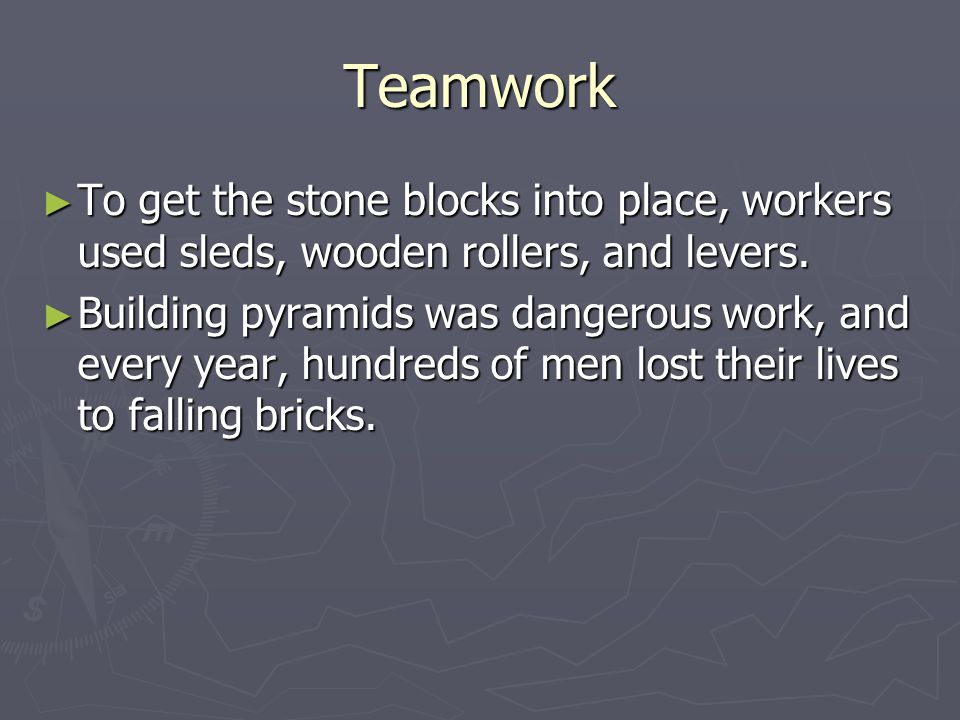 Teamwork To get the stone blocks into place, workers used sleds, wooden rollers, and levers.