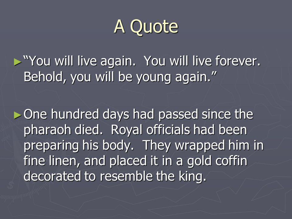 A Quote You will live again. You will live forever. Behold, you will be young again.