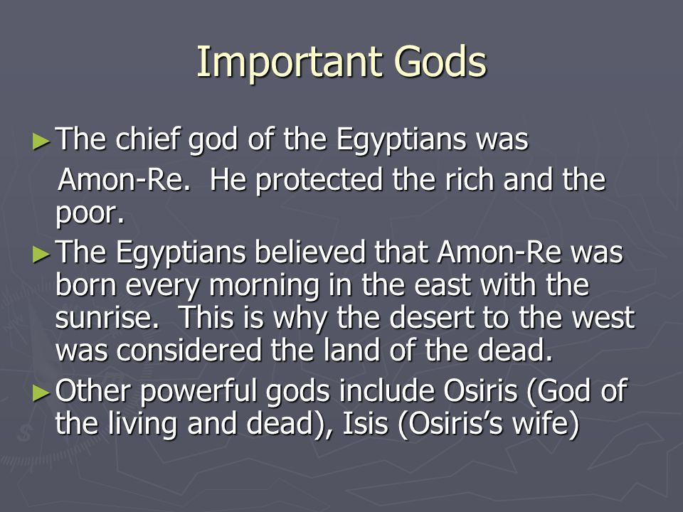 Important Gods The chief god of the Egyptians was