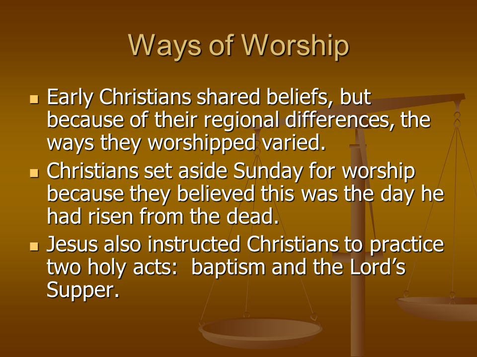 Ways of Worship Early Christians shared beliefs, but because of their regional differences, the ways they worshipped varied.