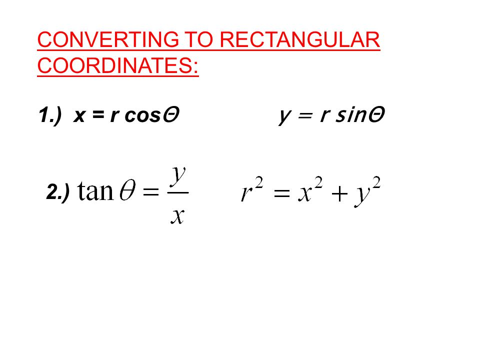 CONVERTING TO RECTANGULAR COORDINATES: