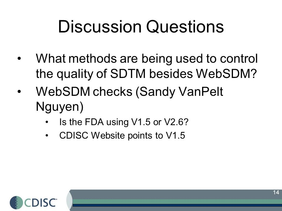 Discussion Questions What methods are being used to control the quality of SDTM besides WebSDM WebSDM checks (Sandy VanPelt Nguyen)