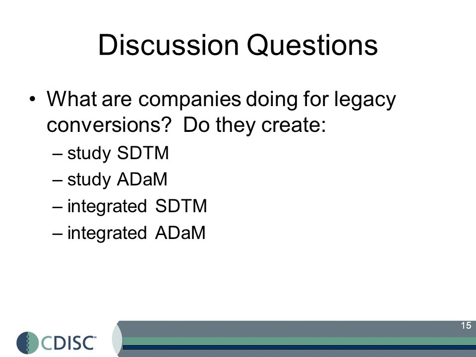 Discussion Questions What are companies doing for legacy conversions Do they create: study SDTM.
