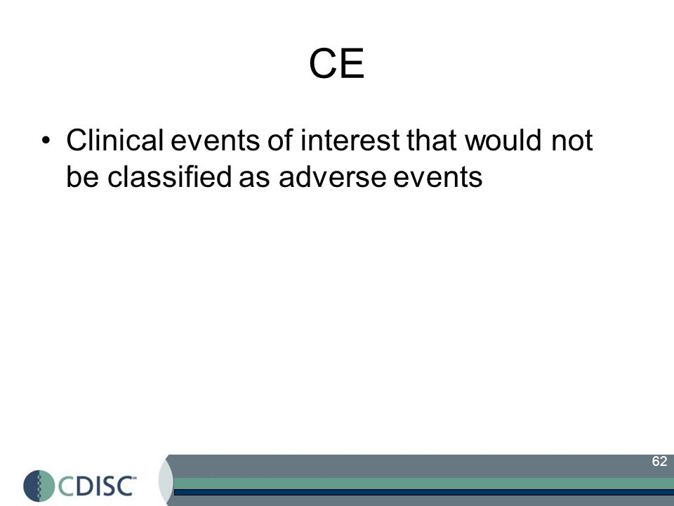CE Clinical events of interest that would not be classified as adverse events