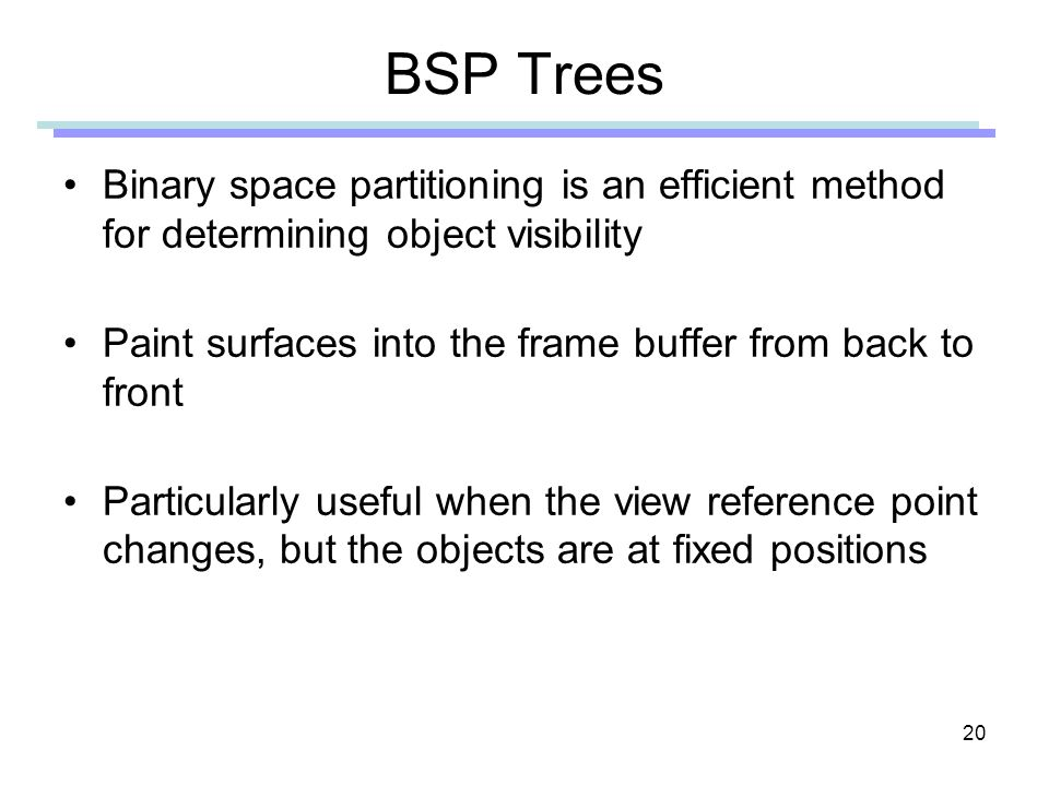 BSP Trees Binary space partitioning is an efficient method for determining object visibility.