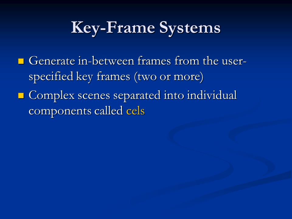 Key-Frame Systems Generate in-between frames from the user-specified key frames (two or more)