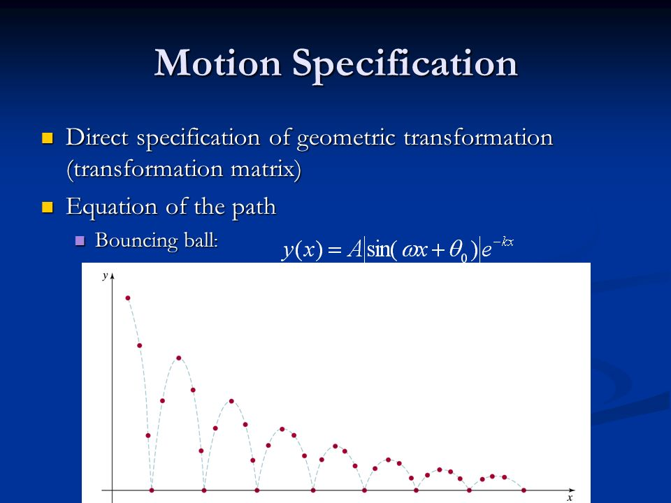 Motion Specification Direct specification of geometric transformation (transformation matrix) Equation of the path.