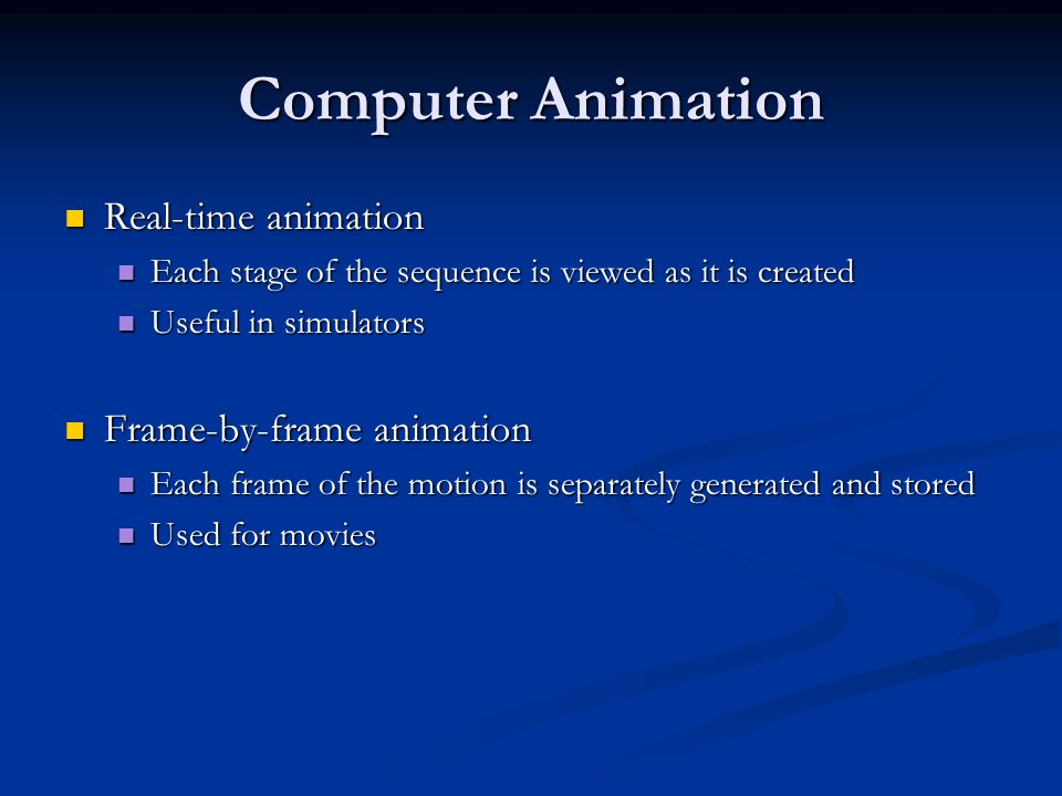 Computer Animation Real-time animation Frame-by-frame animation