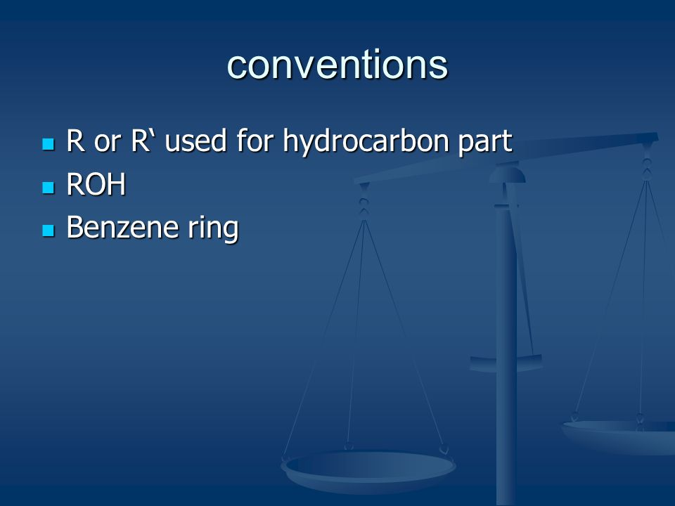 conventions R or R' used for hydrocarbon part ROH Benzene ring