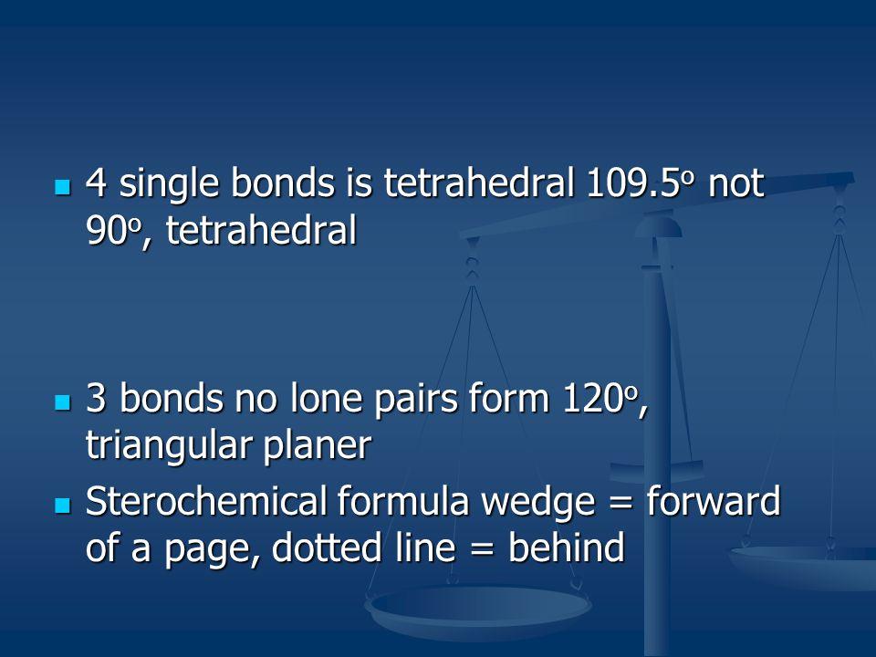 4 single bonds is tetrahedral 109.5o not 90o, tetrahedral