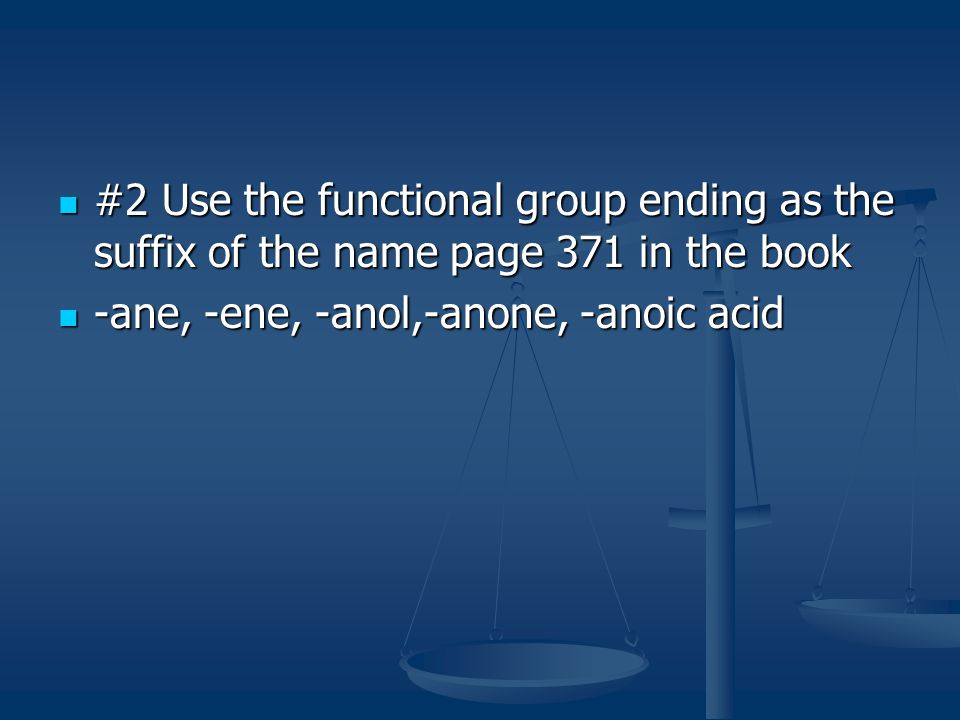 #2 Use the functional group ending as the suffix of the name page 371 in the book