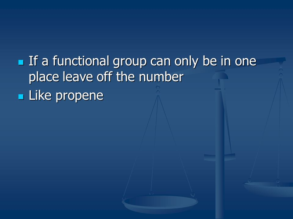 If a functional group can only be in one place leave off the number
