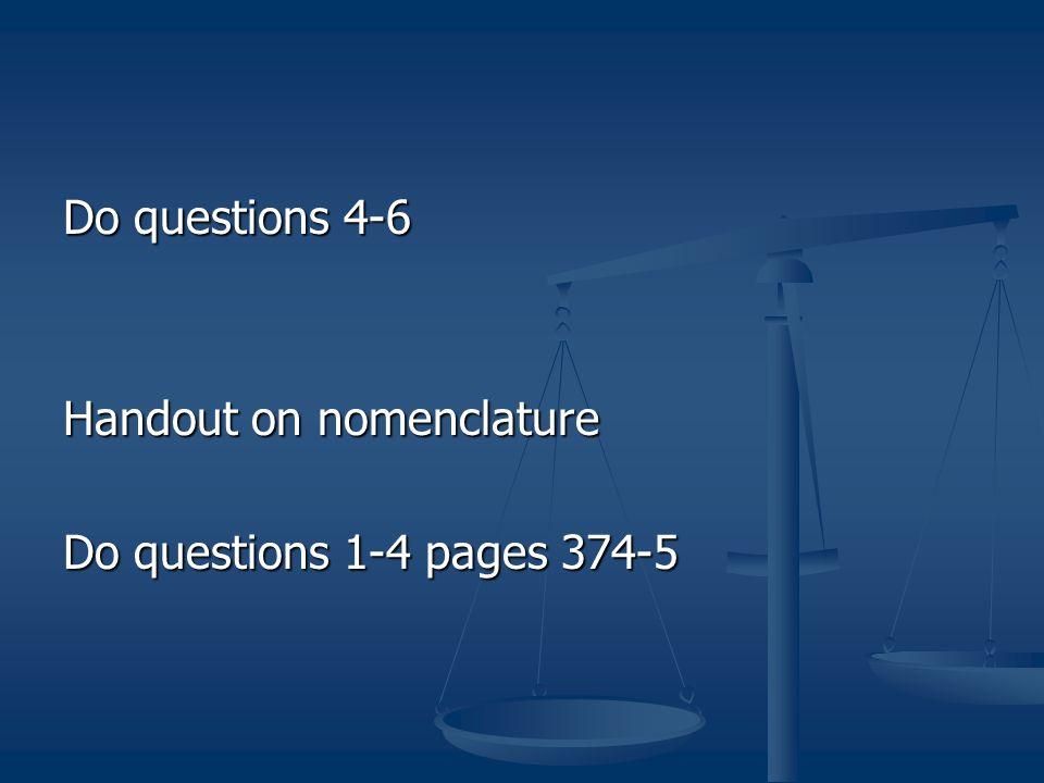 Do questions 4-6 Handout on nomenclature Do questions 1-4 pages 374-5