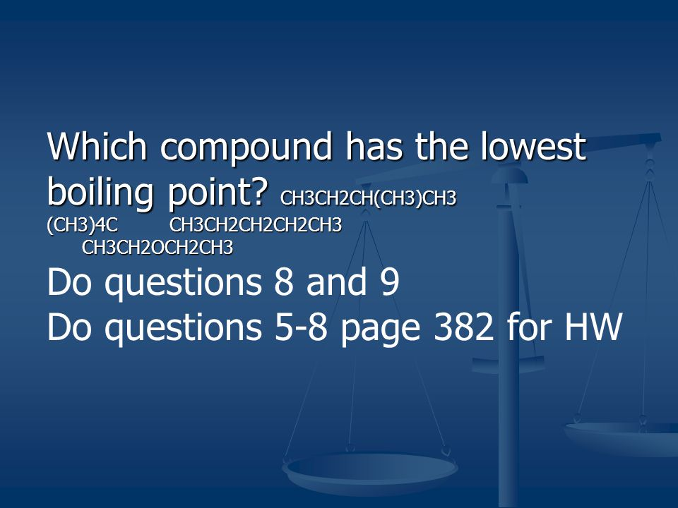 Which compound has the lowest boiling point CH3CH2CH(CH3)CH3