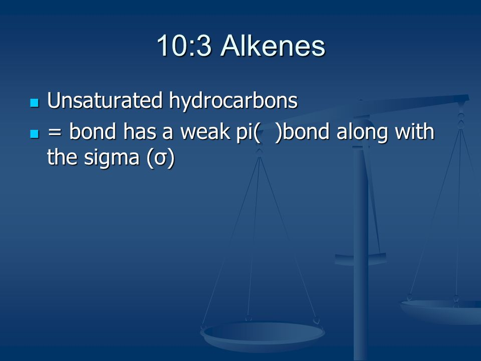 10:3 Alkenes Unsaturated hydrocarbons