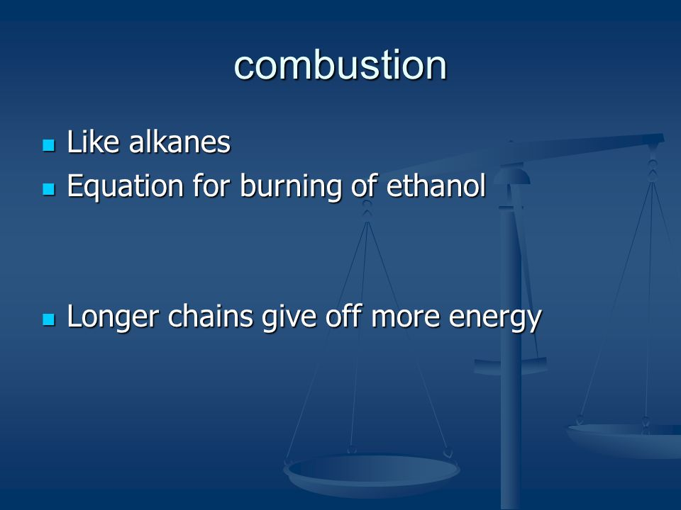 combustion Like alkanes Equation for burning of ethanol