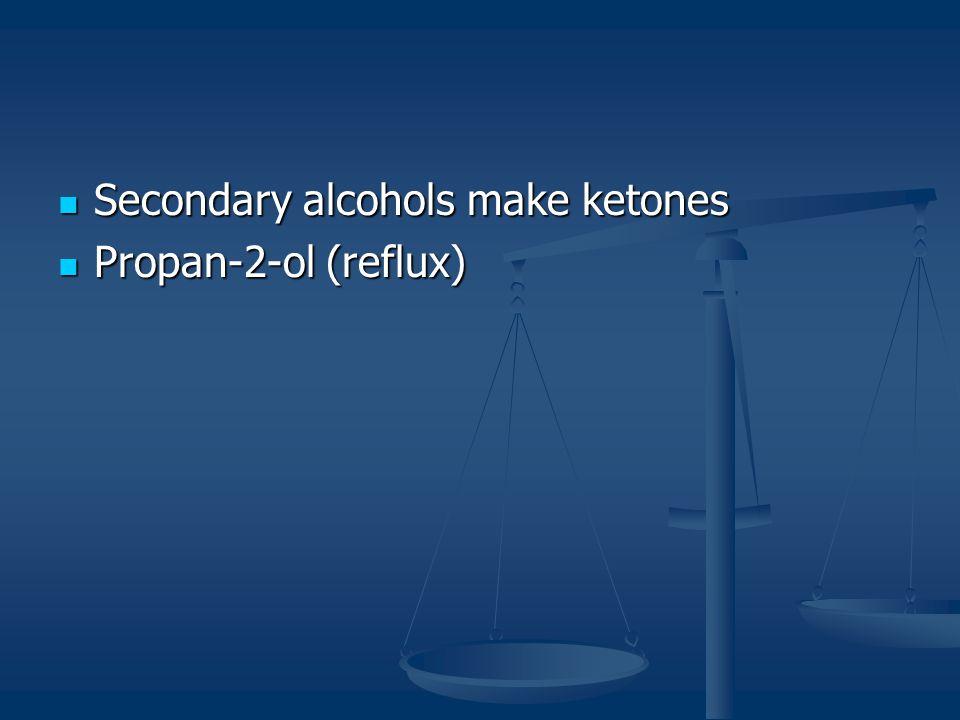 Secondary alcohols make ketones