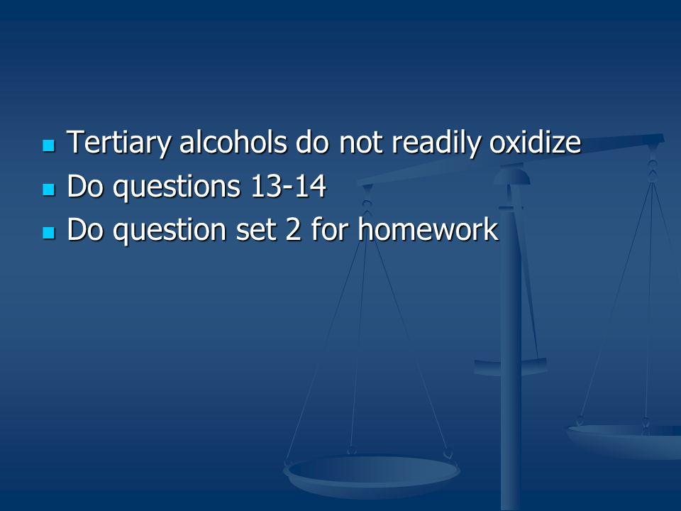 Tertiary alcohols do not readily oxidize