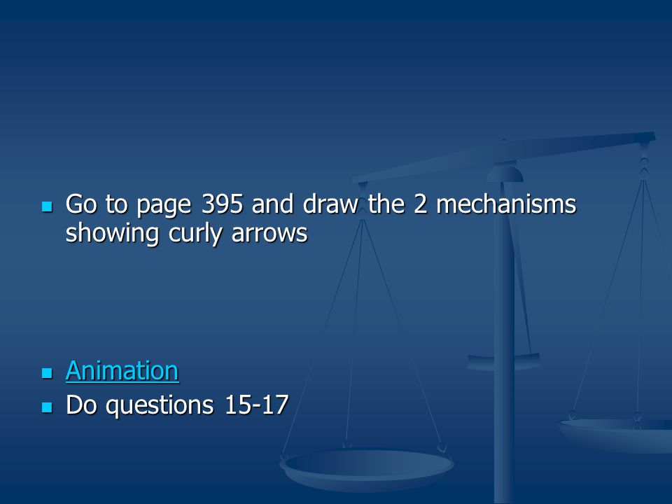 Go to page 395 and draw the 2 mechanisms showing curly arrows