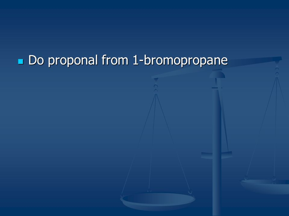 Do proponal from 1-bromopropane