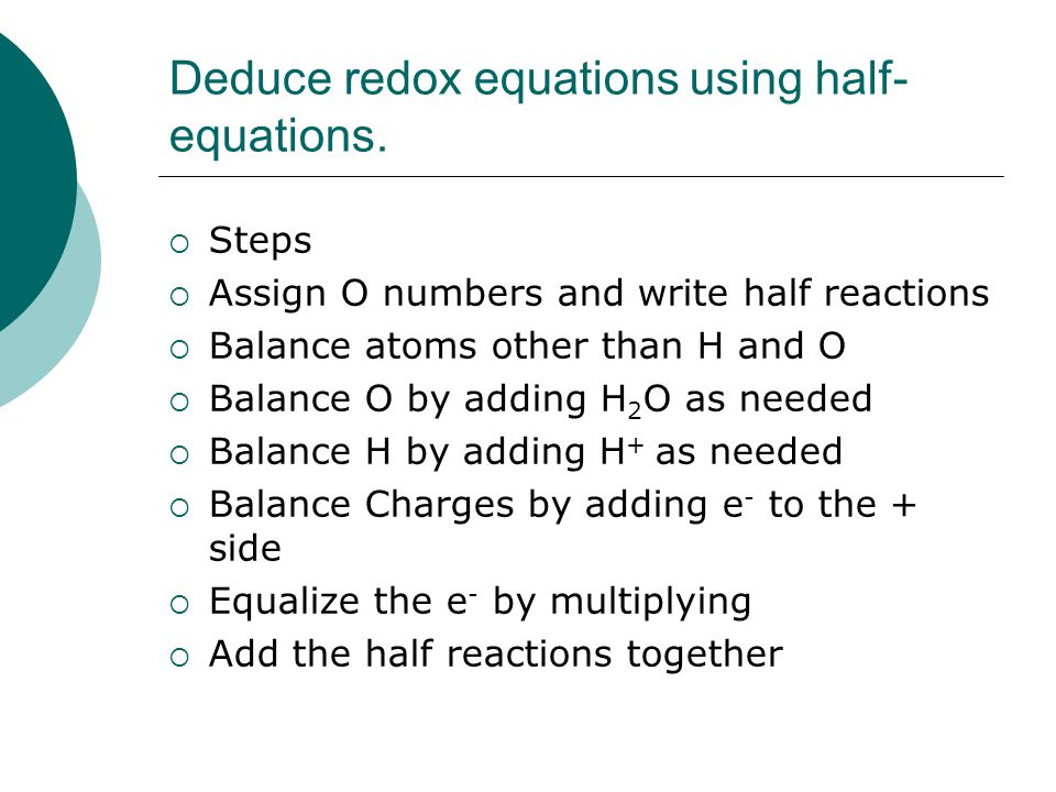 Deduce redox equations using half-equations.