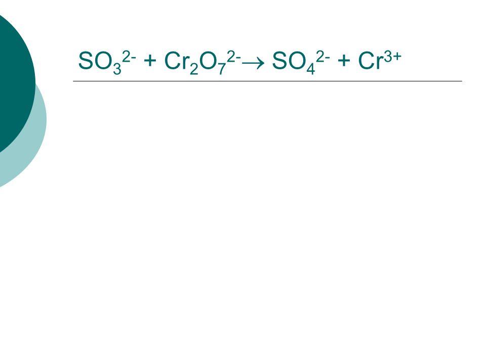 SO32- + Cr2O72- SO42- + Cr3+