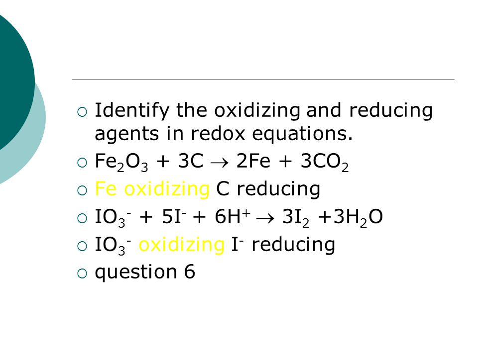 Identify the oxidizing and reducing agents in redox equations.
