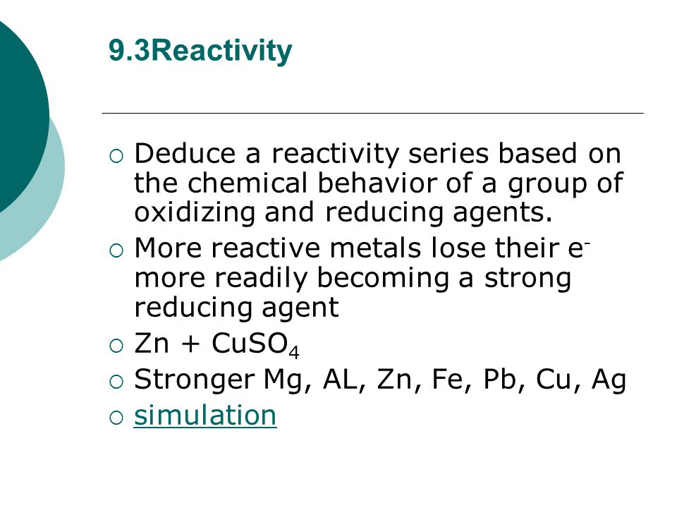 9.3Reactivity Deduce a reactivity series based on the chemical behavior of a group of oxidizing and reducing agents.