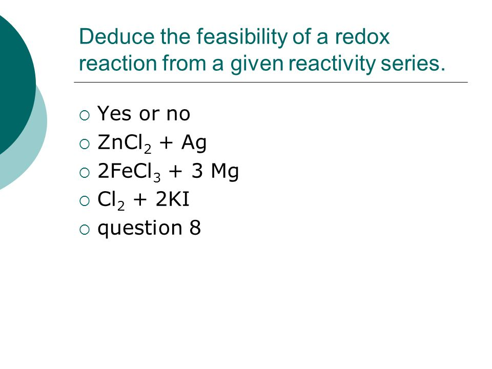 Deduce the feasibility of a redox reaction from a given reactivity series.