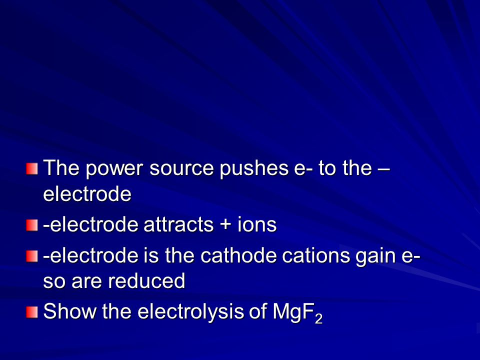 The power source pushes e- to the – electrode