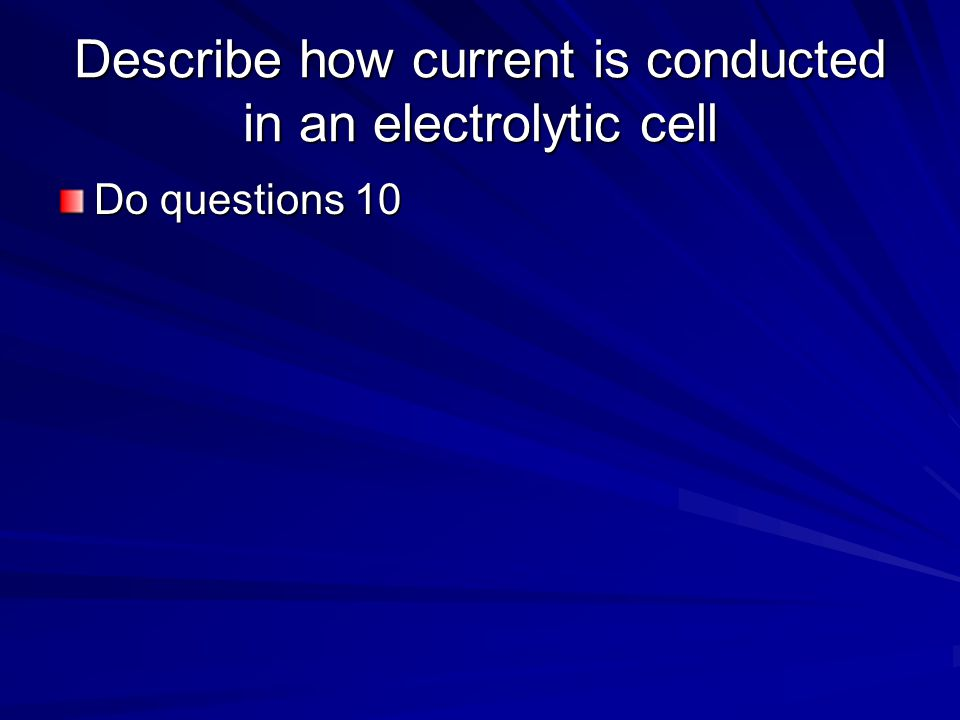 Describe how current is conducted in an electrolytic cell