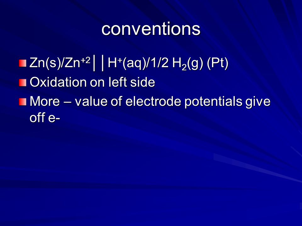 conventions Zn(s)/Zn+2││H+(aq)/1/2 H2(g) (Pt) Oxidation on left side
