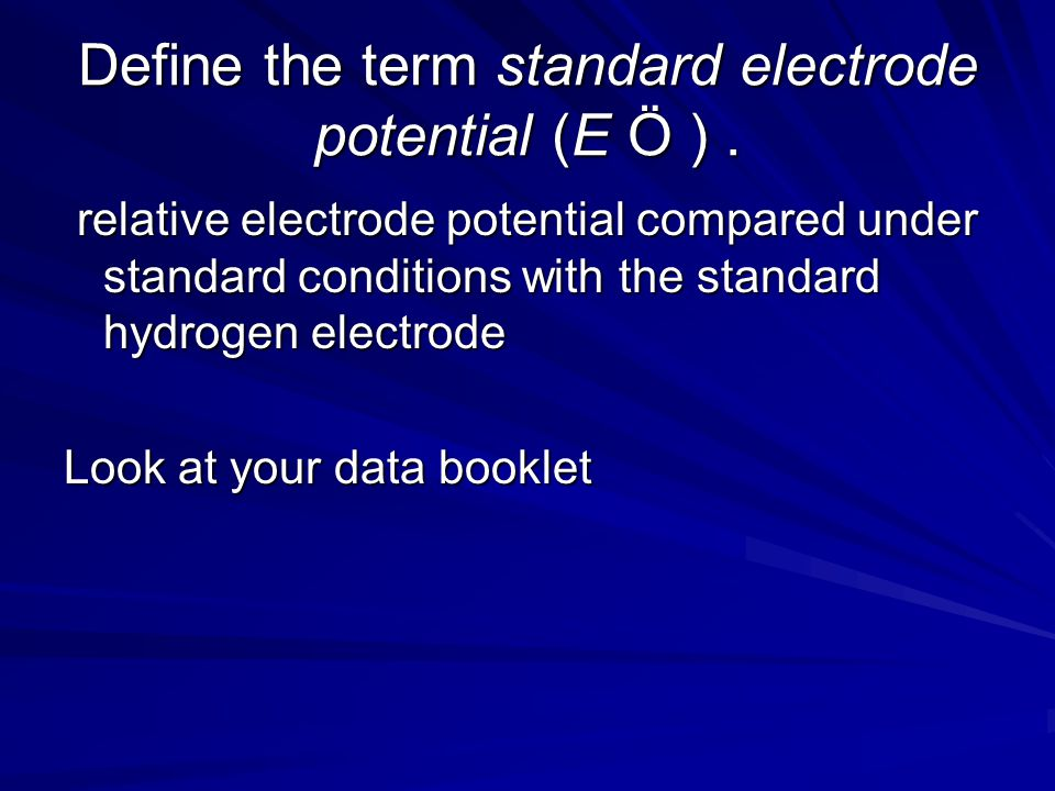 Define the term standard electrode potential (E Ö ) .