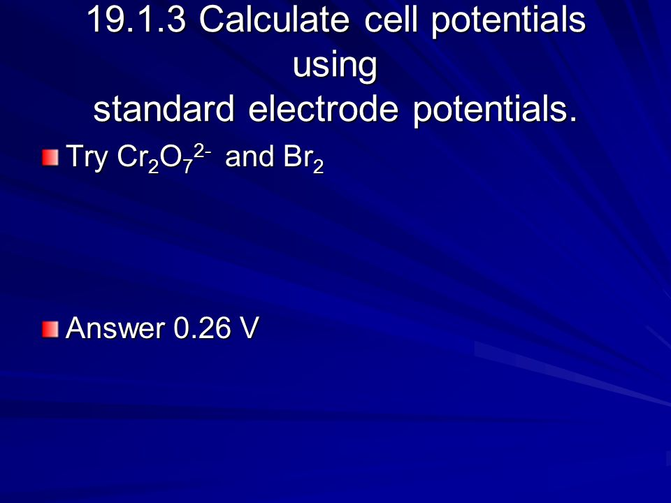 19.1.3 Calculate cell potentials using standard electrode potentials.